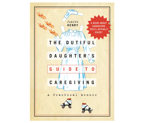 The Dutiful Daughter's Guide to Caregiving