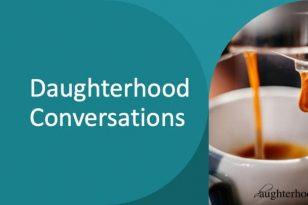 Daughterhood Conversations